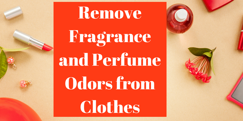 Remove Fragrance And Perfume Odors From Clothes Remove Odors From Clothing Linens