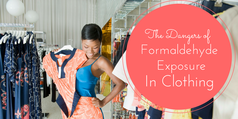 The Dangers of Formaldehyde Exposure in Clothing