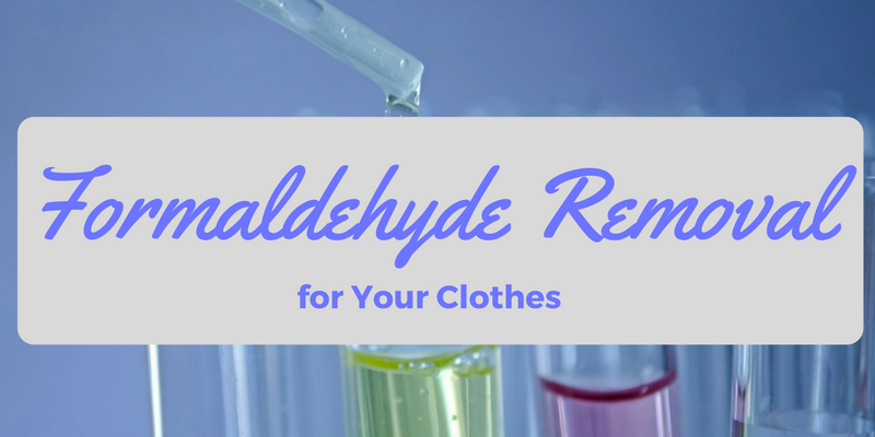 Formaldehyde Removal for Your Clothes