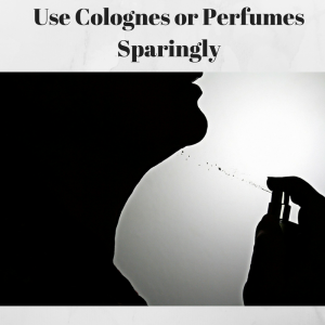 1. Use Colognes or Perfumes Sparingly