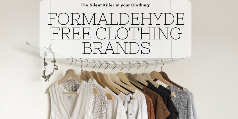 The Silent Killer in your Clothing- Formaldehyde Free Clothing Brands