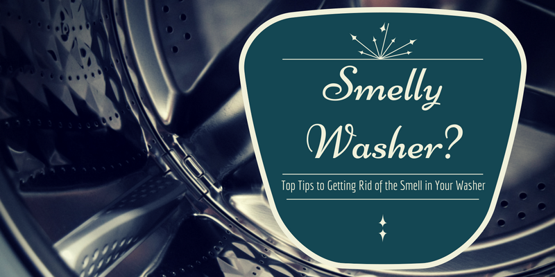 Smelly Washer? Top Tips to Getting Rid of the Smell in Your Washer