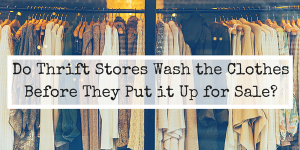 Do Thrift Stores Wash Their Clothing?